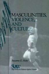 Masculinities, Violence and Culture by Suzanne E. Hatty