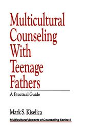 Multicultural Counseling with Teenage Fathers by Mark S. Kiselica