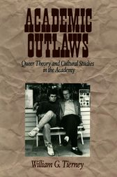 Academic Outlaws by William G. Tierney