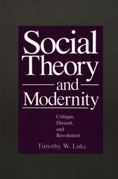 Social Theory and Modernity by Timothy W. Luke