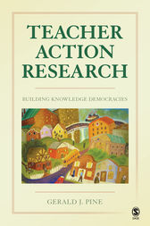 Teacher Action Research by Gerald J. Pine