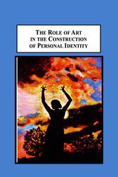 The Role of Art in the Construction of Personal Identity by Gregory V. Loewen