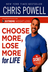 Chris Powell's Choose More, Lose More for Life by Chris Powell
