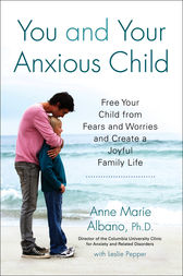 You and Your Anxious Child by Anne Marie Albano