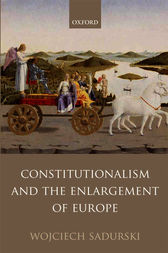 Constitutionalism and the Enlargement of Europe by Wojciech Sadurski
