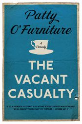 The Vacant Casualty by Patty O'Furniture