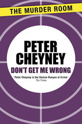 Don't Get Me Wrong by Peter Cheyney