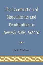 The Construction of Masculinities and Femininities in Beverly Hills, 90210 by Justin Charlebois