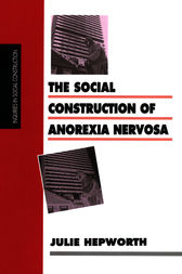 The Social Construction of Anorexia Nervosa by Julie Hepworth