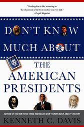 Don't Know Much About® the American Presidents by Kenneth C. Davis