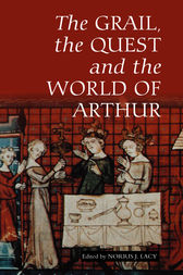 The Grail, the Quest, and the World of Arthur by Norris J. Lacy