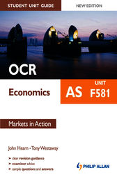 OCR AS Economics Student Unit Guide: Unit F581 Markets in Action by John Hearn