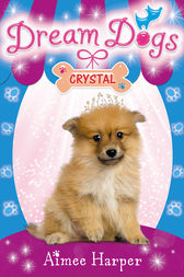 Crystal (Dream Dogs, Book 4) by Aimee Harper