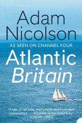 Atlantic Britain: The Story of the Sea a Man and a Ship by Adam Nicolson