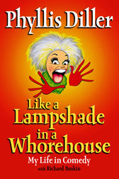 Like a Lampshade in a Whorehouse by Phyllis Diller