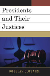 Presidents and their Justices by Douglas Clouatre