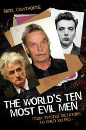 The World's Ten Most Evil Men - From Twisted Dictators to Child Killers… by Cawthorne Nigel