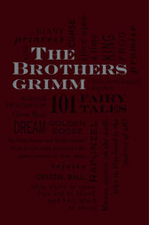 The Brothers Grimm: 101 Fairy Tales by Jacob Grimm