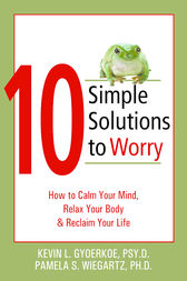 10 Simple Solutions to Worry by Kevin Gyoerkoe