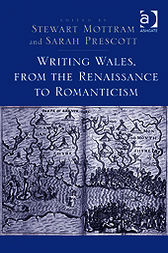 Writing Wales, from the Renaissance to Romanticism by Stewart Mottram