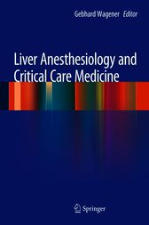 Liver Anesthesiology and Critical Care Medicine by Gebhard Wagener