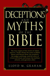Deceptions and Myths of the Bible by Lloyd M. Graham