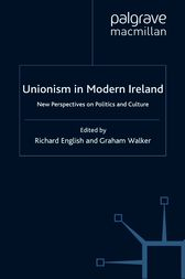 Unionism in Modern Ireland by Richard English