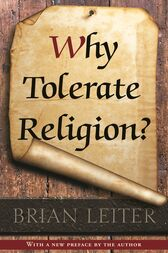 Why Tolerate Religion? by Brian Leiter