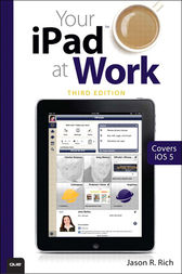 Your iPad at Work (Covers iOS 6 on iPad 2, iPad 3rd/4th generation, and iPad mini) by Jason R. Rich