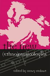 The New (Ethno)musicologies by Henry Stobart