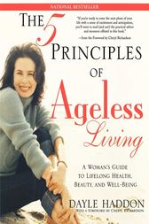 The Five Principles of Ageless Living by Dayle Haddon