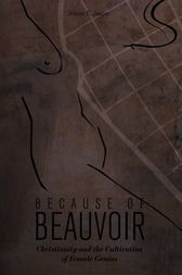 Because of Beauvoir by Alison E. Jasper