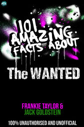 101 Amazing Facts About The Wanted by Jack Goldstein