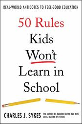 50 Rules Kids Won't Learn in School by Charles J. Sykes