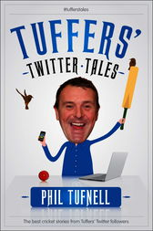 Tuffers' Twitter Tales: The Best Cricket Stories From Tuffers' Twitter Followers by Phil Tufnell