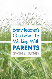 Every Teacher's Guide to Working With Parents by Gwen L. Rudney