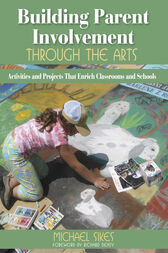 Building Parent Involvement Through the Arts by Michael E. Sikes