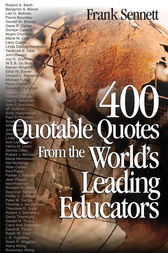 400 Quotable Quotes From the World's Leading Educators by Frank Sennett