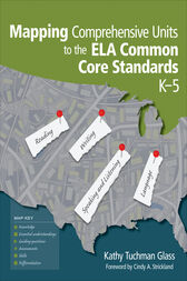 Mapping Comprehensive Units to the ELA Common Core Standards, K–5 by Kathy Tuchman Glass