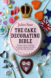 The Cake Decorating Bible by Juliet Sear