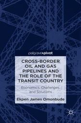 Cross-border Oil and Gas Pipelines and the Role of the Transit Country by Ekpen James Omonbude