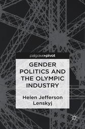 Gender Politics and the Olympic Industry by Helen Jefferson Lenskyj