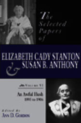 The Selected Papers of Elizabeth Cady Stanton and Susan B. Anthony by Ann D. Gordon