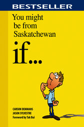 You Might Be from Saskatchewan If . . . by Carson Demmans