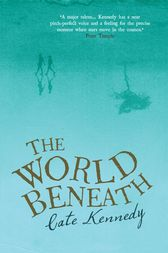 The World Beneath by Cate Kennedy