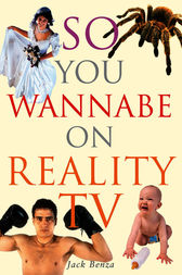 So You Wannabe on Reality TV by Jack Benza