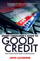 The Smart Consumer's Guide to Good Credit by John Ulzheimer
