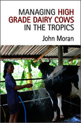 Managing High Grade Dairy Cows in the Tropics by John Moran
