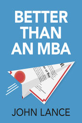 Better Than An MBA by John Lance