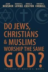 Do Jews, Christians and Muslims Worship the Same God? by Vincent J Cornell